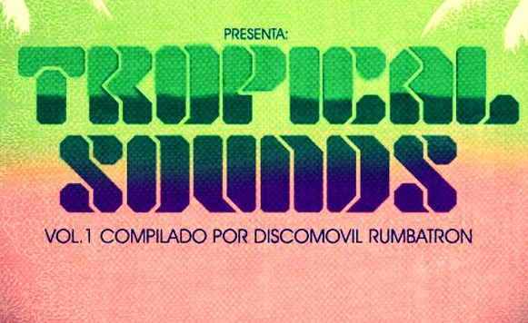 Va-Tropical Sounds Vol 1 compilado por Disco Movil Rumbatron (Pa Changas Collective – Free DL!)