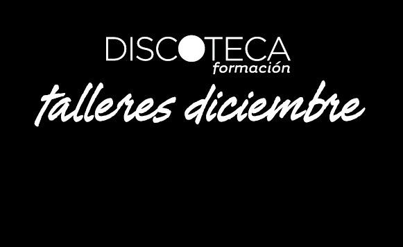Talleres de Diciembre en Discoteca