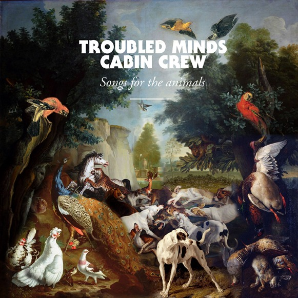 Troubled Minds Cabin Crew Songs For The Animals