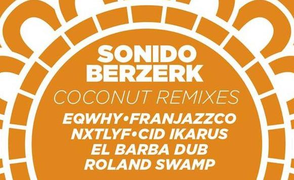 Sonido Berzerk-Coconut Remixes EP (Liga Mexicana del Bass – free DL!)