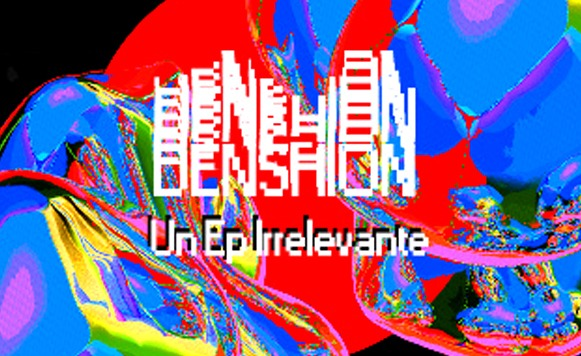 Den5hion-Un EP Irrelevante (Lowers NetLabel – name your price)
