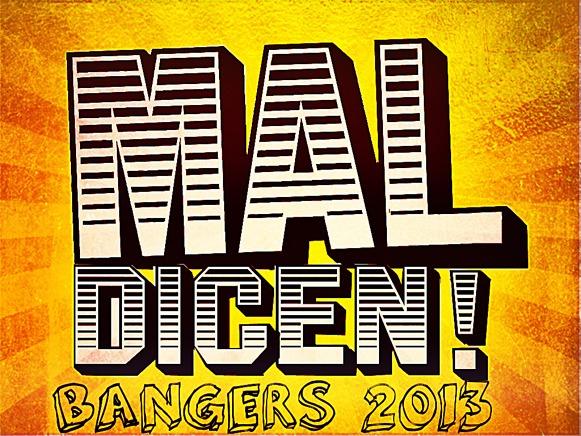 Mal Dicen Bangers 2013
