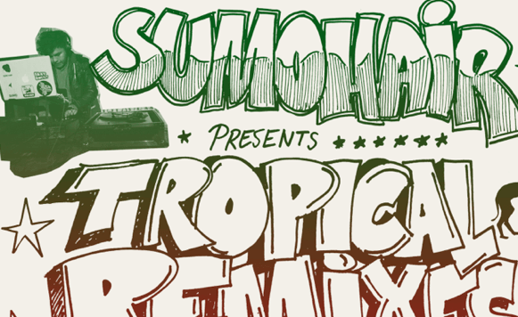 SumoHair-Tropical remixes (por Pablo Borchi – Exclusivos Cassette)