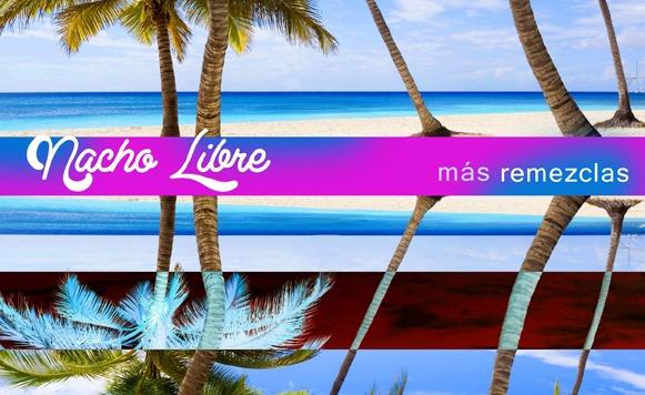 Nacho Libre-Más Remezclas (por Gustavo Contreras – Tropical Twista Records)