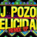 Dj Pozor-Felicidad Remix EP (por Pablo Borchi