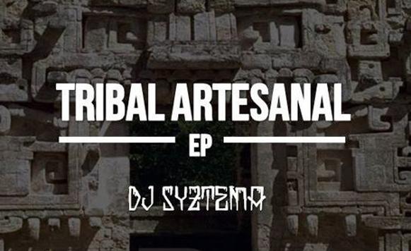 Dj Syztema-Tribal Artesanal EP (por Yei Pérez aka Bootlegumachine – La Resistencia Recs – free DL!)